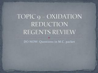 TOPIC 9 – OXIDATION REDUCTION REGENTS REVIEW