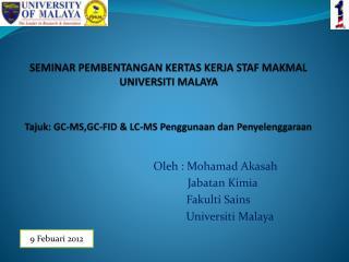 Oleh  :  Mohamad Akasah Jabatan  Kimia Fakulti Sains Universiti  Malaya