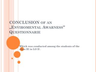 "CONCLUSION of an   "" Enviromental Awarness "" Questionnarie"