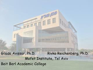 Gilada Avissar, Ph.D.Rivka Reichenberg, Ph.D. Mofet Institute, Tel Aviv