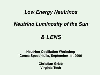 Low Energy Neutrinos Neutrino Luminosity of the Sun & LENS Neutrino Oscillation Workshop