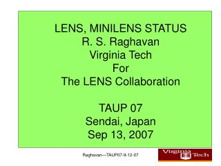 LENS, MINILENS STATUS R. S. Raghavan Virginia Tech For The LENS Collaboration TAUP 07