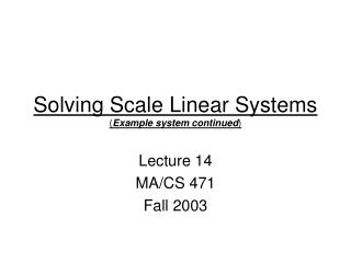Solving Scale Linear Systems  ( Example system continued )