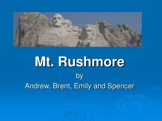 Mt. Rushmore by Andrew, Brent, Emily and Spencer