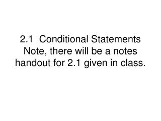 2.1  Conditional Statements Note, there will be a notes handout for 2.1 given in class.