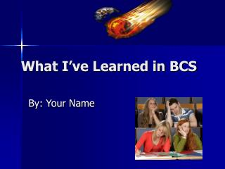 What I've Learned in BCS