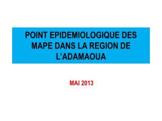 POINT EPIDEMIOLOGIQUE DES MAPE DANS LA REGION DE L�ADAMAOUA