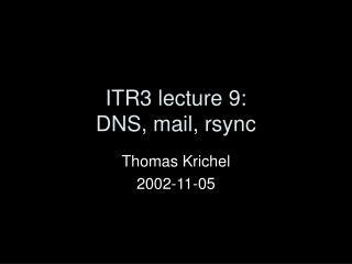 ITR3 lecture 9: DNS, mail, rsync