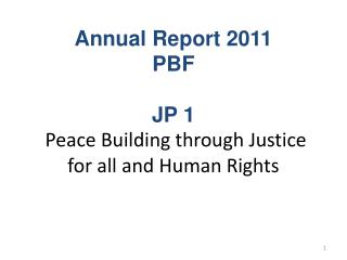Annual Report 2011 PBF JP 1  Peace Building through Justice for all and Human Rights