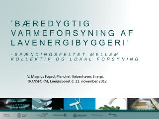 V. Magnus Foged, Planchef, Københavns Energi,  TRANSFORM, Energisporet d. 21. november 2012