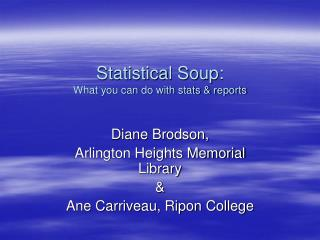 Statistical Soup: What you can do with stats & reports
