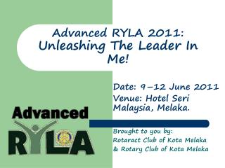 Advanced RYLA 2011:  Unleashing The Leader In Me!
