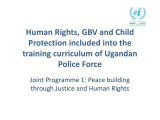 Joint Programme 1: Peace building through Justice and Human Rights