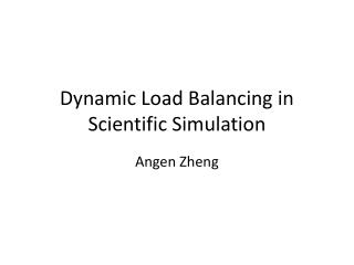 Dynamic Load Balancing in Scientific Simulation