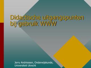 Didactische uitgangspunten bij gebruik WWW