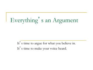 Everything ' s an Argument