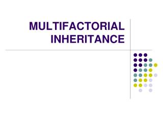 MULTIFACTORIAL INHERITANCE