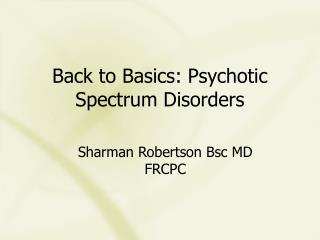 Back to Basics: Psychotic Spectrum Disorders