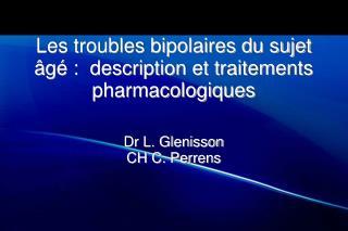 Les troubles bipolaires du sujet �g� :  description et traitements pharmacologiques