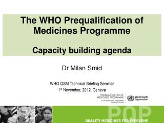 The WHO Prequalification of Medicines Programme Capacity building agenda