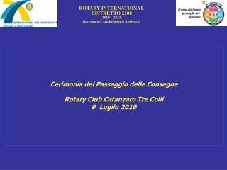 Cerimonia del Passaggio delle Consegne  Rotary Club Catanzaro Tre Colli   9  Luglio 2010