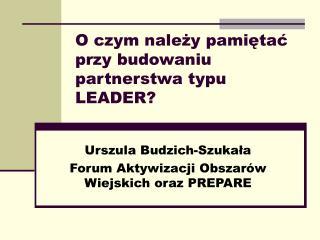 O czym należy pamiętać przy budowaniu partnerstwa typu LEADER?