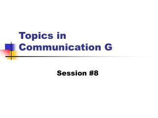 Topics in Communication G