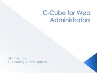 C-Cube for Web Administrators