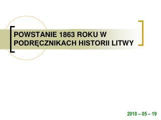 POWSTANIE 1863 ROKU  W PODRĘCZNIKACH HISTORII LITWY