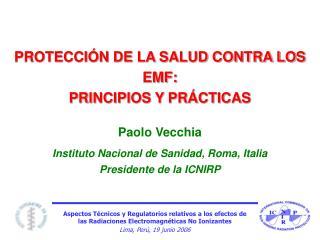 PROTECCIÓN DE LA SALUD CONTRA LOS EMF: PRINCIPIOS Y PRÁCTICAS Paolo Vecchia