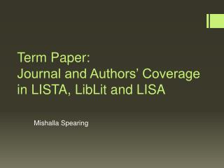 Term Paper: Journal and Authors' Coverage in LISTA,  LibLit  and LISA