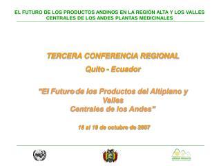 TERCERA CONFERENCIA REGIONAL Quito - Ecuador    El Futuro de los Productos del Altiplano y Valles Centrales de los Andes
