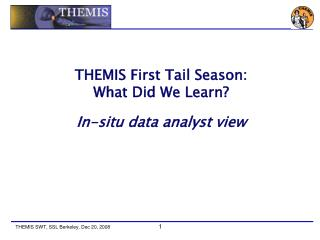 THEMIS First Tail Season: What Did We Learn? In-situ data analyst view