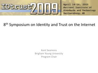 8 th  Symposium on Identity and Trust on the Internet