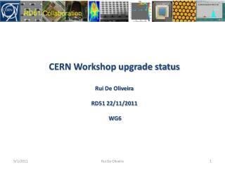 CERN Workshop  upgrade status Rui  De Oliveira RD51 22/11/2011  WG6