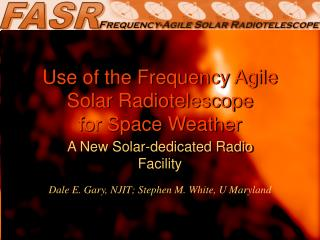 Use of the Frequency Agile Solar Radiotelescope  for Space Weather