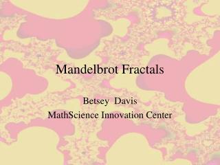 Mandelbrot Fractals