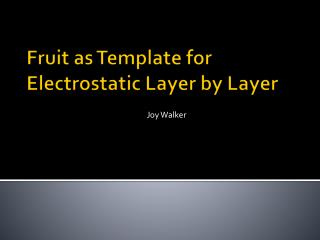Fruit as Template for Electrostatic Layer by Layer