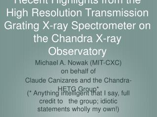 Michael A. Nowak (MIT-CXC) on behalf of Claude Canizares and the Chandra-HETG Group*