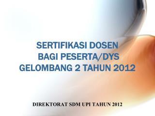 SERTIFIKASI DOSEN  BAGI  PESERTA/DYS GELOMBANG 2 TAHUN 2012