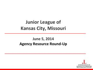 Junior League of  Kansas City, Missouri June 5, 2014 Agency Resource Round-Up