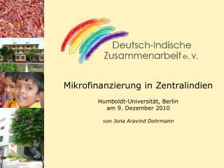 Mikrofinanzierung in Zentralindien Humboldt-Universität, Berlin am 9. Dezember 2010