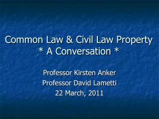 Common Law & Civil Law Property * A Conversation *