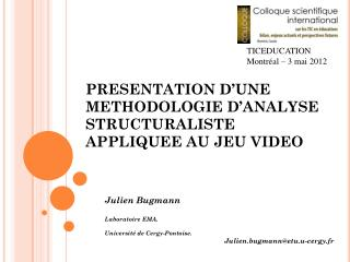 PRESENTATION D'UNE METHODOLOGIE D'ANALYSE STRUCTURALISTE  APPLIQUEE AU JEU VIDEO