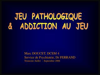 JEU  PATHOLOGIQUE &   ADDICTION  AU  JEU