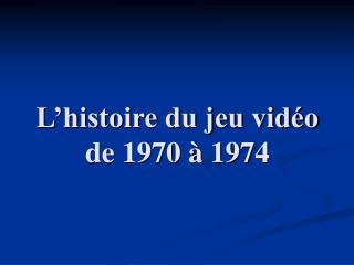L'histoire du jeu vidéo de 1970 à 1974
