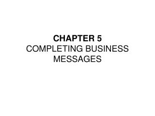 CHAPTER 5 COMPLETING BUSINESS MESSAGES