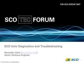 SCO Unix Diagnostics and Troubleshooting  Alexander Sack alexssco Senior Software Engineer