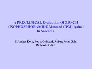 A PRECLINICAL Evaluation Of ZIO-201 (ISOPHOSPHORAMIDE Mustard (IPM)-lysine) In Sarcoma.