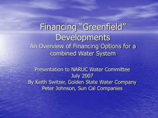 "Financing ""Greenfield"" Developments An Overview of Financing Options for a combined Water System"